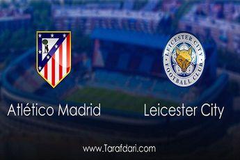 لستر _ اتلتیکو، یک بازی سنگین دفاعی بین دو تیم بی ادعا